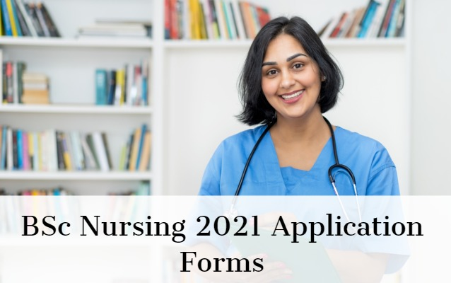 BSc Nursing 2021 Application Form: Check Exams, Date ...